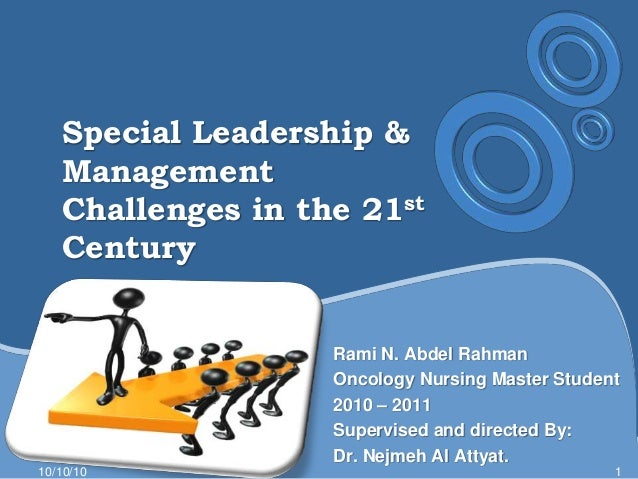 Special Leadership & Management Challenges in the 21st Century<br />Rami N. Abdel Rahman<br />Oncology Nursing Master Stud...