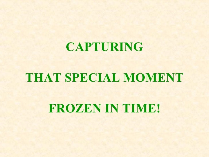 CAPTURING THAT SPECIAL MOMENT FROZEN IN TIME!