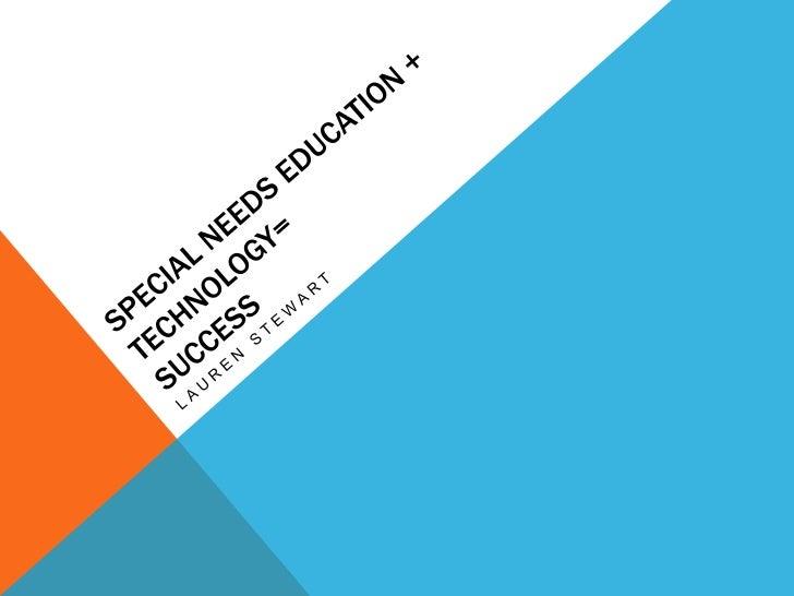 Special Needs Education + Technology= Success<br />Lauren Stewart<br />