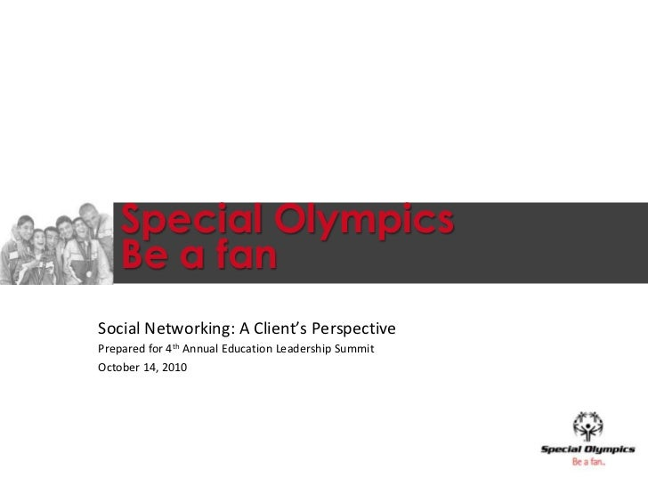 Special OlympicsBe a fan<br />Social Networking: A Client's Perspective<br />Prepared for 4th Annual Education Leadership ...