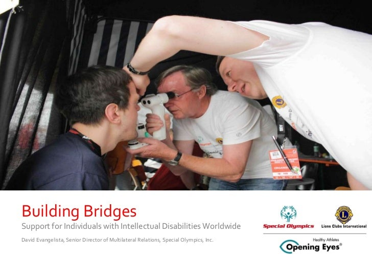 Building Bridges  Support for Individuals with Intellectual Disabilities Worldwide David Evangelista, Senior Director of M...
