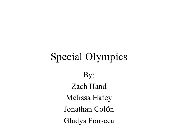 Special Olympics        By:    Zach Hand   Melissa Hafey  Jonathan Colón  Gladys Fonseca