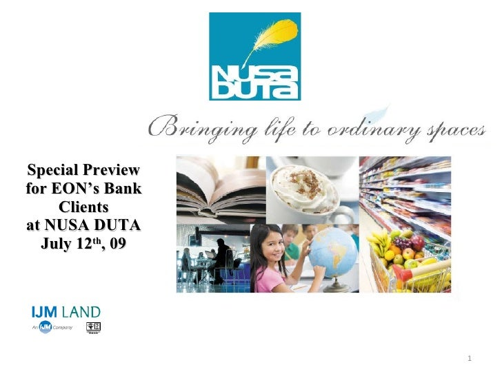 Special Preview for EON's Bank      Clients at NUSA DUTA   July 12th, 09                       1