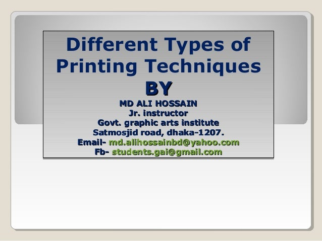 Different Types of Printing Techniques BYBY MD ALI HOSSAINMD ALI HOSSAIN Jr. instructorJr. instructor Govt. graphic arts i...