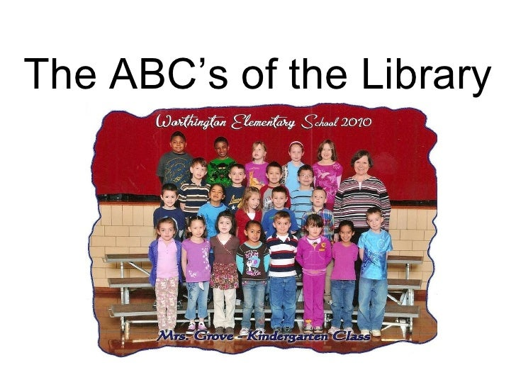 The ABC'S of the Library by Mrs.  Grove's Class
