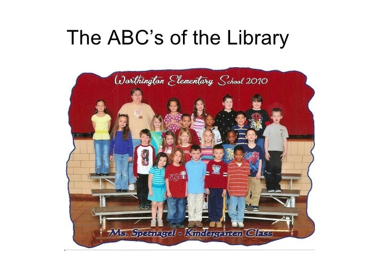 The ABC'S of the Library by Miss Spetnagel's Class 2010