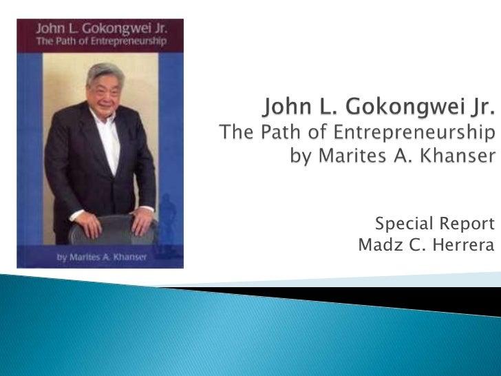 John L. Gokongwei Jr.The Path of Entrepreneurship by Marites A. Khanser<br />Special Report<br />Madz C. Herrera<br />