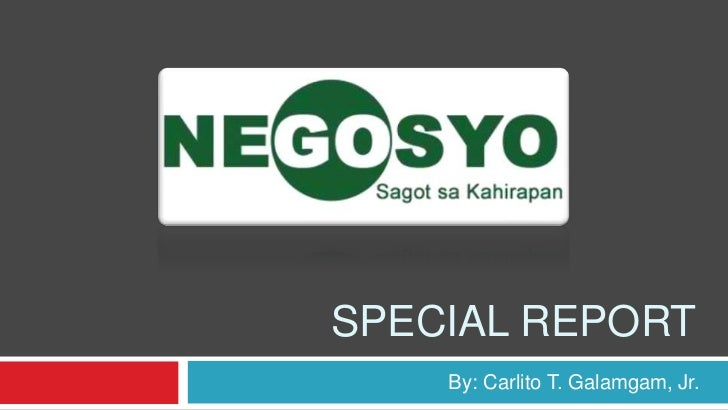 SPECIAL REPORT    By: Carlito T. Galamgam, Jr.