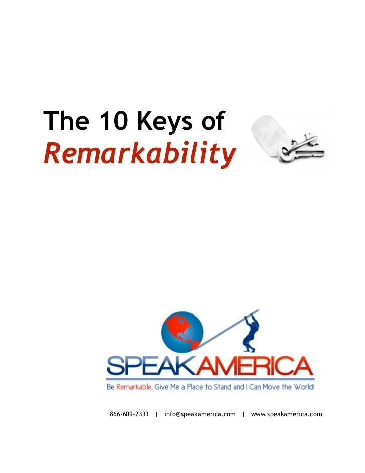 The 10 Keys ofRemarkability     866-609-2333 | info@speakamerica.com | www.speakamerica.com