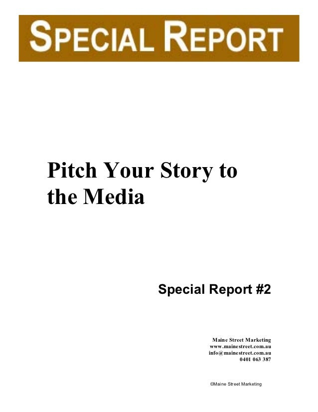 Pitch Your Story tothe Media           Special Report #2                    Maine Street Marketing                   www.m...