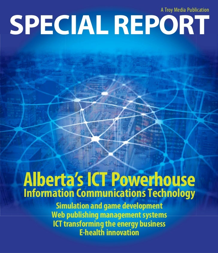 A Troy Media PublicationSPECIAL REPORTAlberta's ICT Powerhouse Information Communications Technology        Simulation and...