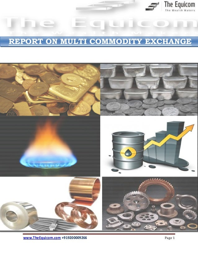 www.TheEquicom.com +919200009266 Page 1 REPORT ON MULTI COMMODITY EXCHANGE
