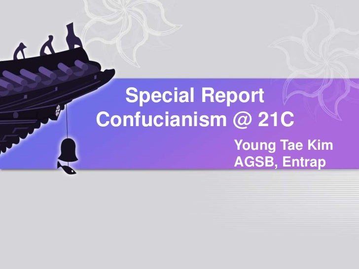Special Report<br />Confucianism @ 21C<br />Young Tae Kim<br />AGSB, Entrap<br />