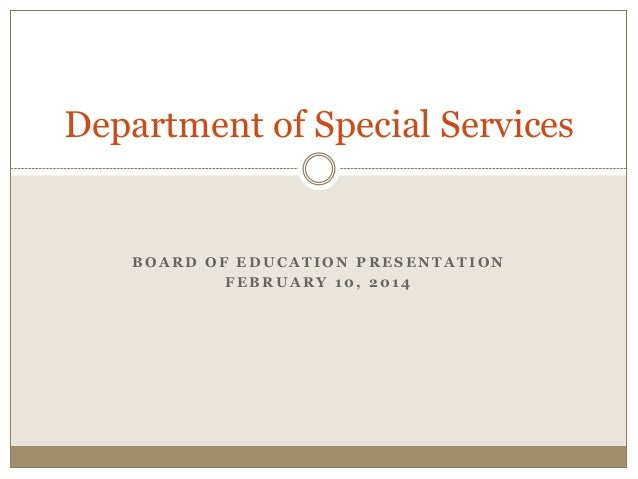 Department of Special Services  BOARD OF EDUCATION PRESENTATION FEBRUARY 10, 2014