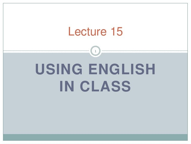 Lecture 15 1  USING ENGLISH IN CLASS