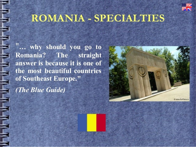 "ROMANIA - SPECIALTIES""… why should you go toRomania? The straightanswer is because it is one ofthe most beautiful countrie..."