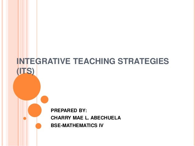 integrative teaching Three strategies for interdisciplinary math and science teaching: the differences among these integrative strategies are rooted in the goals of the the integrative teaching of science and mathematics.