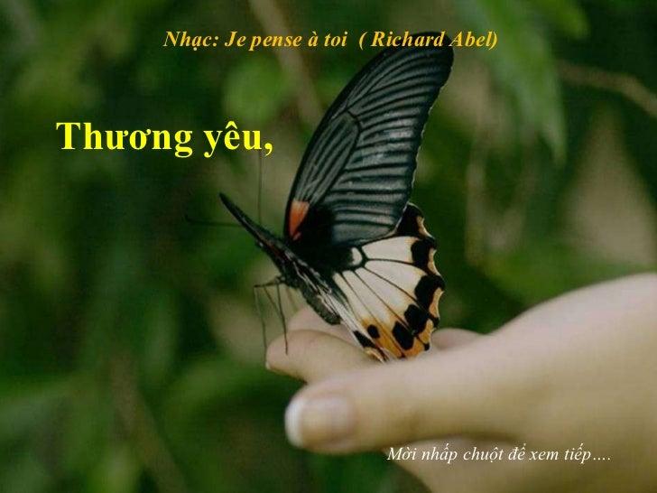Nhạc: Je pense à toi  ( Richard Abel) Mời nhấp chuột để xem tiếp…. Thương yêu,