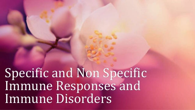 Specific and Non Specific Immune Responses and Immune Disorders