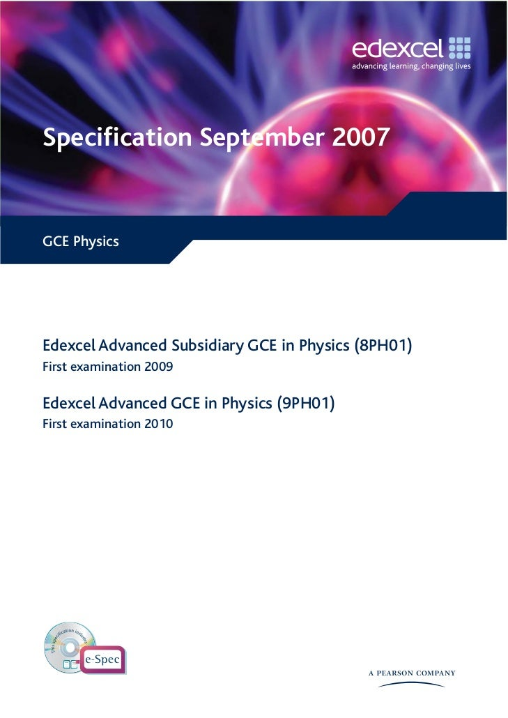 Specification September 2007GCE PhysicsEdexcel Advanced Subsidiary GCE in Physics (8PH01)First examination 2009Edexcel Adva...