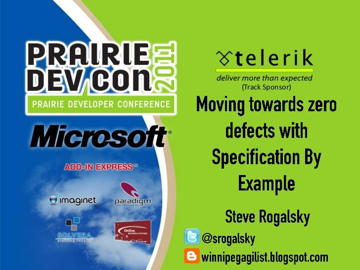 (Track Sponsor)<br />Moving towards zero defects with Specification By Example<br />Steve Rogalsky<br />@srogalsky<br />wi...