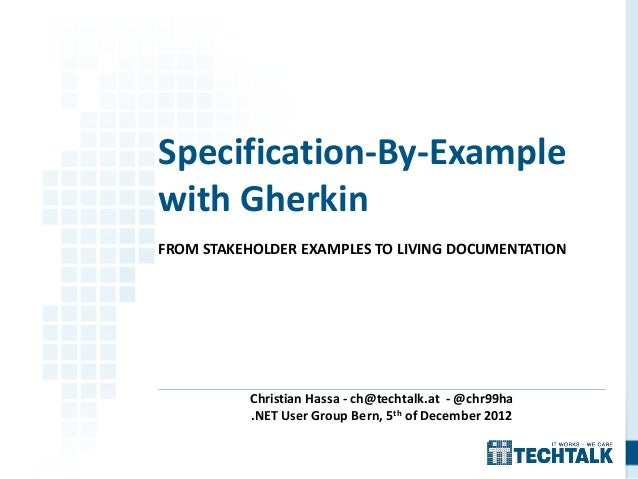 Specification-By-Examplewith GherkinFROM STAKEHOLDER EXAMPLES TO LIVING DOCUMENTATION           Christian Hassa - ch@techt...