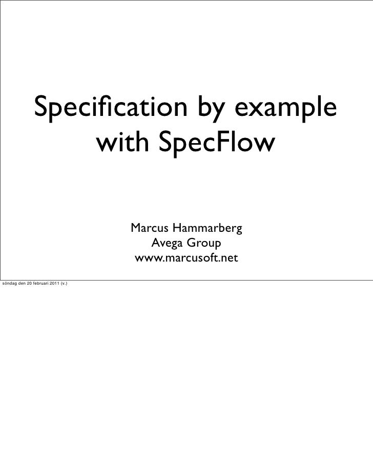 Specification by example                    with SpecFlow                                   Marcus Hammarberg              ...