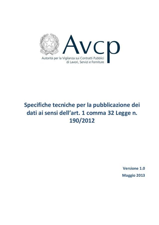 Specifiche tecniche per la pubblicazione dei dati ai sensi dell'art. 1 comma 32 Legge n. 190/2012  Versione 1.0 Maggio 201...