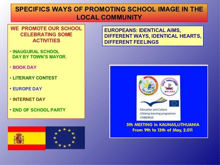 SPECIFICS WAYS OF PROMOTING SCHOOL IMAGE IN THE LOCAL COMMUNITY <ul><li>WE  PROMOTE OUR SCHOOL </li></ul><ul><li>CELEBRATI...