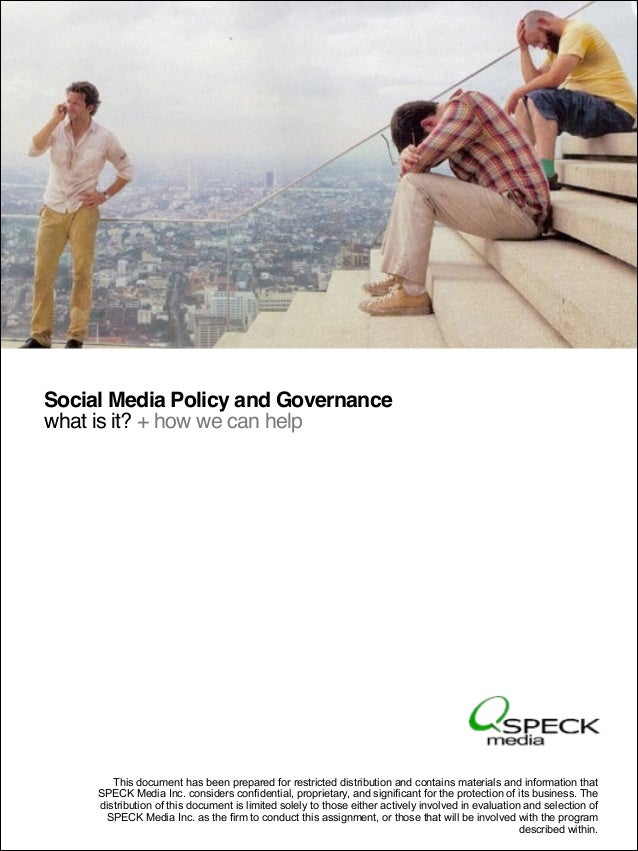 Social Media Policy and Governance what is it? + how we can help  This document has been prepared for restricted distribut...