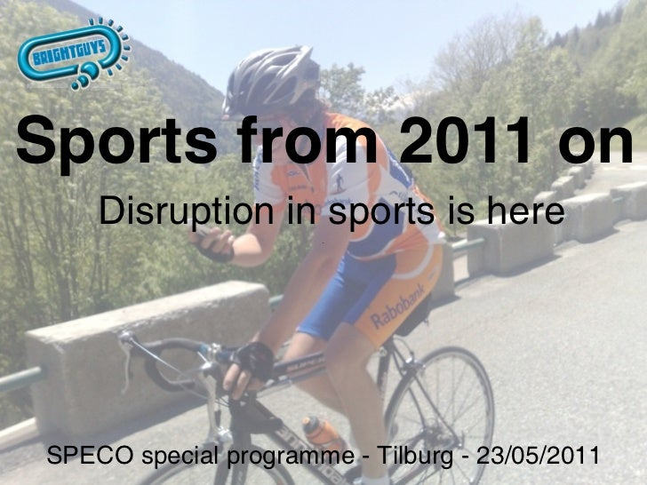 Sports from 2011 on    Disruption in sports is hereSPECO special programme - Tilburg - 23/05/2011