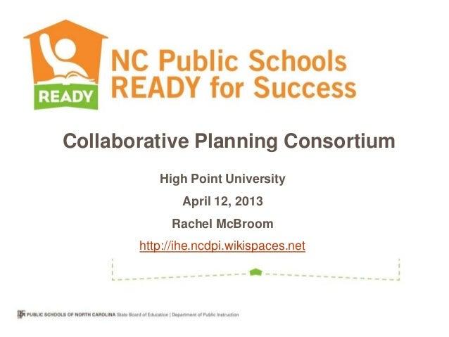 Collaborative Planning Consortium          High Point University               April 12, 2013            Rachel McBroom   ...