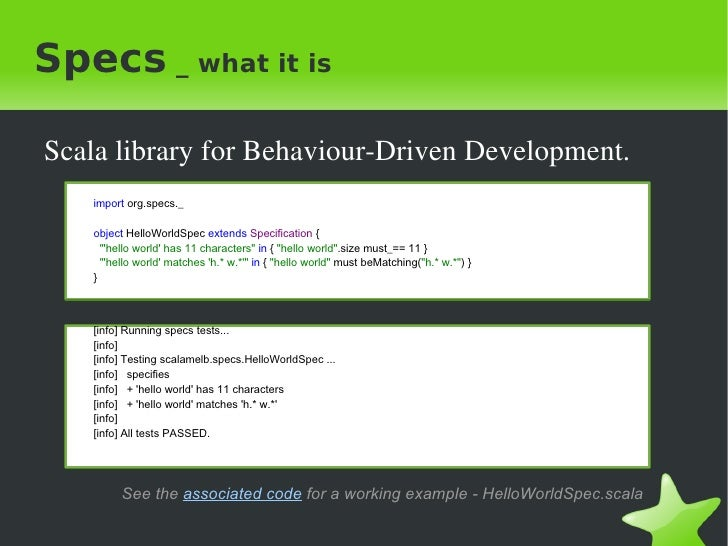 Specs  _ what it is <ul><li>Scala library for Behaviour-Driven Development. </li></ul>See the  associated code  for a work...