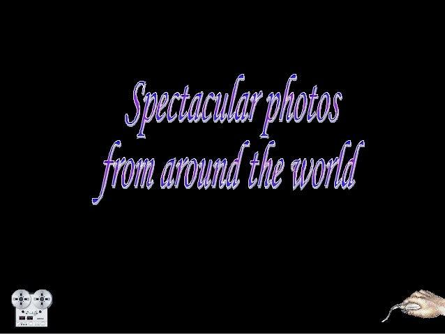 Spectacular photos.e