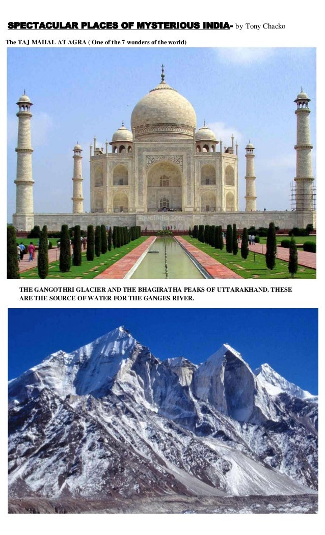 SPECTACULAR PLACES OF MYSTERIOUS INDIA- by Tony Chacko The TAJ MAHAL AT AGRA ( One of the 7 wonders of the world)  THE GAN...