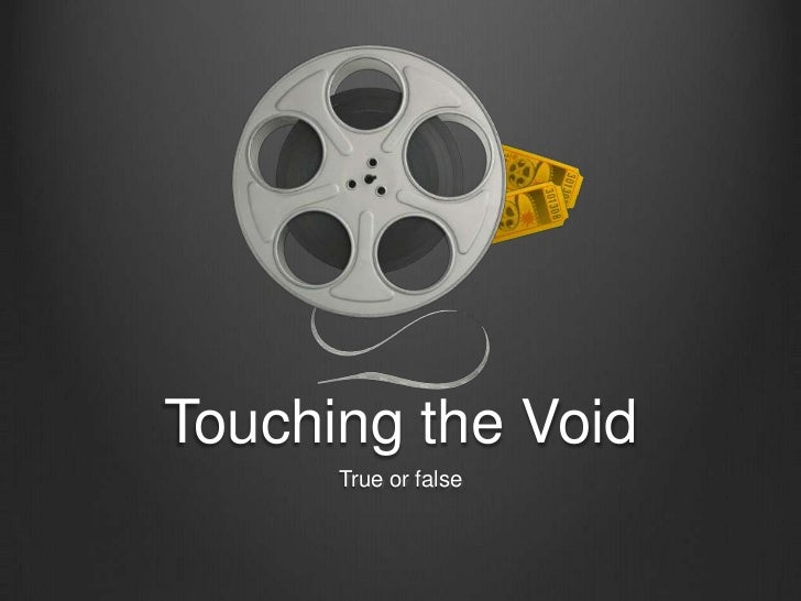 Touching the Void      True or false