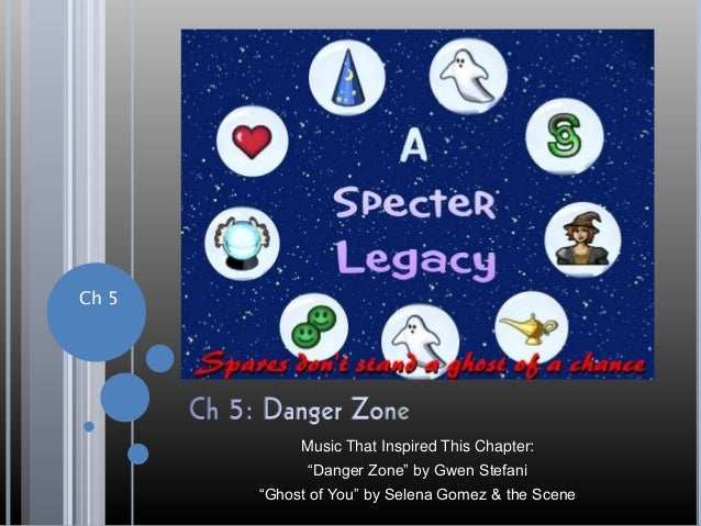 """Ch 5 Music That Inspired This Chapter: """"Danger Zone"""" by Gwen Stefani """"Ghost of You"""" by Selena Gomez & the Scene"""