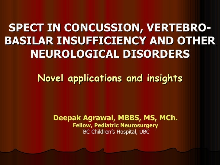 SPECT IN CONCUSSION, VERTEBRO-BASILAR INSUFFICIENCY AND OTHER NEUROLOGICAL DISORDERS Novel applications and insights <ul><...
