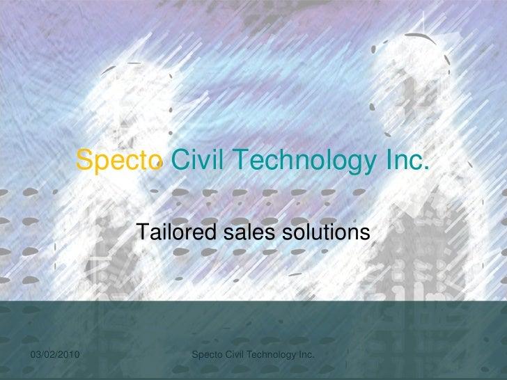 Specto Civil Technology Inc.               Tailored sales solutions     03/02/2010        Specto Civil Technology Inc.