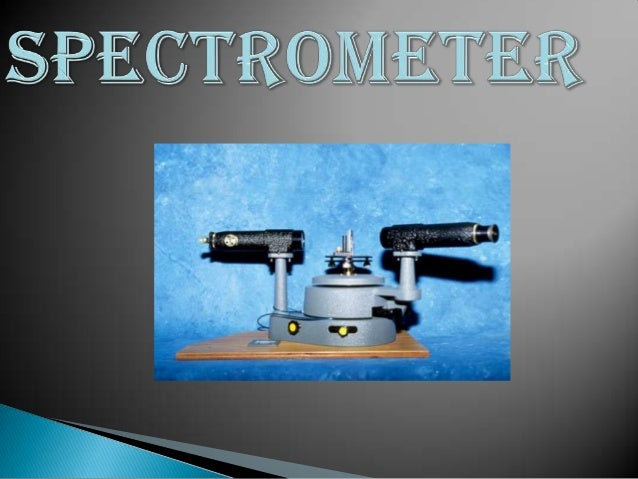 spectrometers :• Spectrometers are instruments used to identify, measure,and analyze specific wavelengths of substances al...