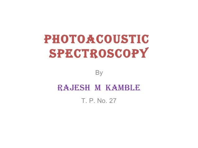Photoacoustic sPectroscoPy By  rajesh M KaMble T. P. No. 27