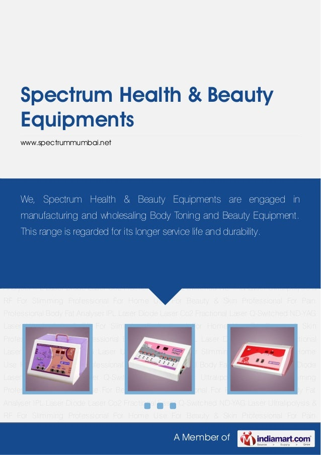 A Member ofSpectrum Health & BeautyEquipmentswww.spectrummumbai.netFor Slimming Professional For Home Use For Beauty & Ski...