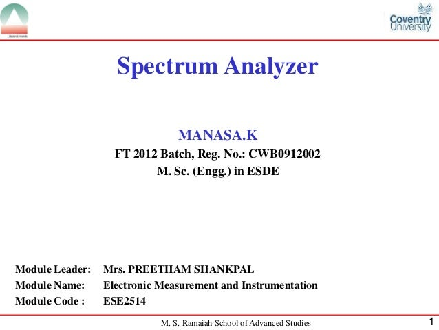 Spectrum Analyzer MANASA.K FT 2012 Batch, Reg. No.: CWB0912002 M. Sc. (Engg.) in ESDE  Module Leader: Module Name: Module ...