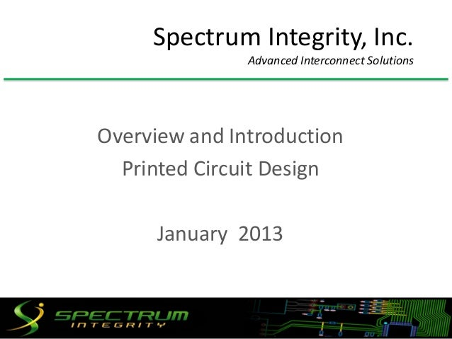 Spectrum Integrity, Inc.               Advanced Interconnect SolutionsOverview and Introduction  Printed Circuit Design   ...