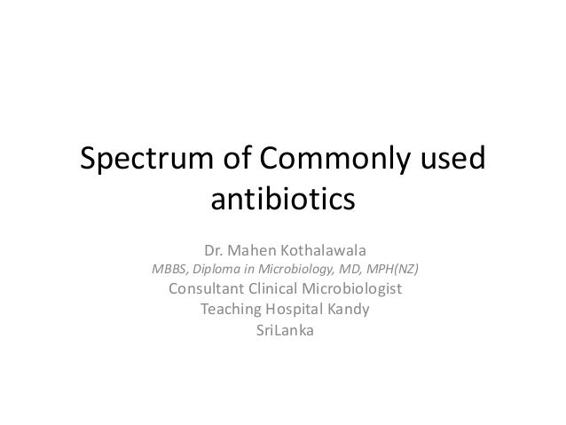 Spectrum of Commonly used        antibiotics            Dr. Mahen Kothalawala    MBBS, Diploma in Microbiology, MD, MPH(NZ...