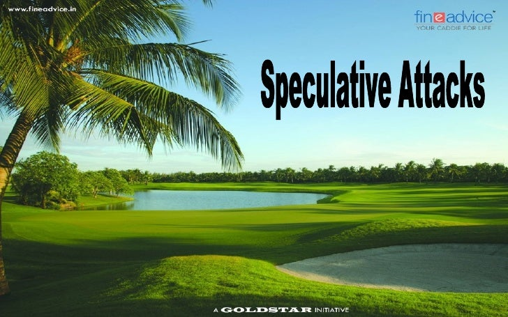Understanding Speculative                  AttacksWe have all heard of Financial speculation, which involves thebuying & s...