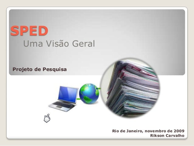 SPEDUma Visão GeralProjeto de PesquisaRio de Janeiro, novembro de 2009Rikson Carvalho