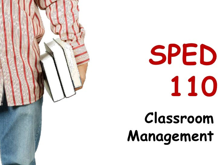 SPED 110<br />Classroom Management<br />