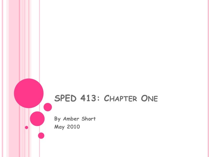 SPED 413: Chapter One 		<br />By Amber Short <br />May 2010<br />
