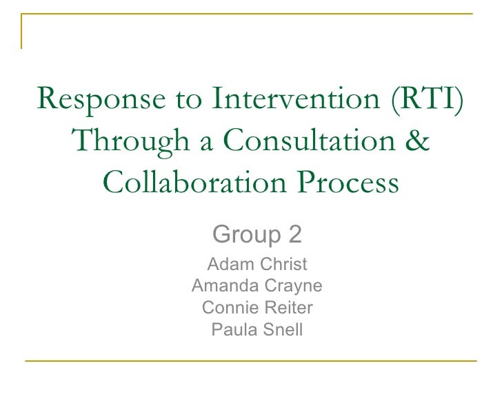 Response to Intervention (RTI)   Through a Consultation &     Collaboration Process             Group 2            Adam Ch...